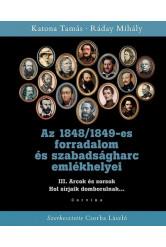 Az 1848/1849-es forradalom és szabadságharc emlékhelyei - 3. kötet: Arcok és sorsok