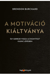 A motiváció kiáltványa - Így szerezd vissza az irányítást kilenc lépésben