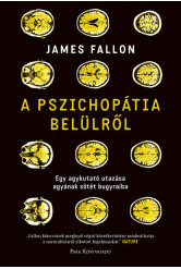 A pszichopátia belülről - Egy agykutató utazása agyának sötét bugyraiba