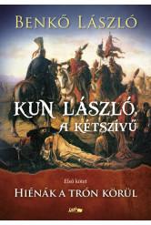 Kun László, a kétszívű I. - Hiénák a trón körül