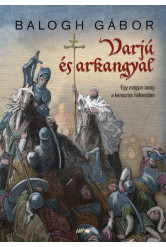 Varjú és arkangyal - Egy magyar lovag a keresztes háborúban