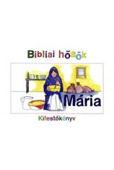 Bibliai hősök - Mária - Kifestőkönyv