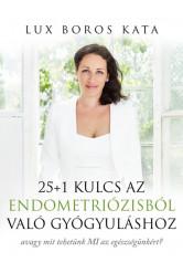 25+1 Kulcs az endometriózisból való gyógyuláshoz - avagy mit tehetünk MI az egészségünkért?