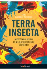 Terra Insecta - Miért csodálatosak és nélkülözhetetlenek a rovarok?