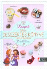 Lányok nagy desszertes könyve mennyei édességek /55 egyszerű, de nagyszerű recept