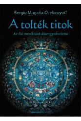 A tolték titok /Az ősi mexikóiak álomgyakorlatai