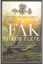 A fák titkos élete /Mit éreznek, hogyan kommunikálnak? - Egy rejtett világ felfedezése (kemény)(3. kiadás)