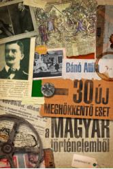 30 új meghökkentő eset a magyar történelemből