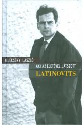 Latinovits - Aki az életével játszott