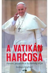 A Vatikán harcosa /Ferenc Pápa és a bátorság útja