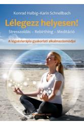 Lélegezz helyesen! /A légzésterápia gyakorlati alkalmazásmódjai