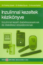 Inzulinnal kezeltek kézikönyve /Inzulinnal kezelt diabéteszeseknek és diabétesz edukátoroknak