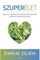 Szuperélet - Egyszerű megoldások, amelyektől egészségesebb, fittebb és energikusabb leszel