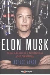 Elon Musk /Tesla, Spacex és a fantasztikus jövő feltalálása