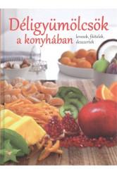 Déligyümölcsök a konyhában /Levesek, főételek, desszertek