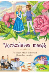 Varázslatos mesék - Andersen, Hauff és Perrault klasszikus meséivel