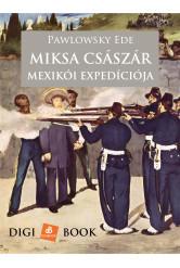 Miksa császár szerencsétlen mexikói expedíciója (e-könyv)