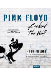 Pink Floyd - Behind The Wall - A teljes pszichedelikus történelem 1965-től napjainkig - Történelem a dalok mögött