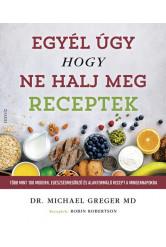 Egyél úgy, hogy ne halj meg - Receptek - Több mint 100 modern, egészségmegőrző és alakformáló recept a mindennapokra