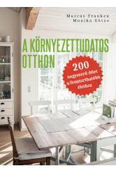 A környezettudatos otthon - 200 nagyszerű ötlet a fenntarthatóbb élethez