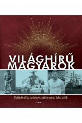 Világhírű magyarok - Felfedezők, tudósok, művészek, feltalálók (új kiadás)