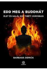 Edd meg a Buddhát - Élet és halál egy tibeti városban
