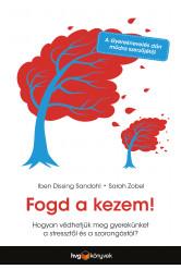 Fogd a kezem! - Hogyan védhetjük meg gyerekünket a stressztől és a szorongástól? (e-könyv)