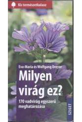 Milyen virág ez? - 170 vadvirág egyszerű meghatározása /Kis természetkalauz