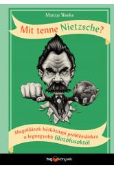 Mit tenne Nietzsche? - Megoldások hétköznapi problémáinkra a legnagyobb filozófusoktól (e-könyv)