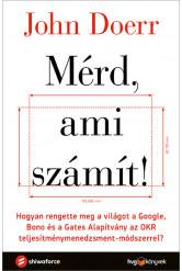 Mérd, ami számít! - Hogyan rengette meg a világot a Google, Bono és a Gates Alapítvány az OKR teljesítménymenedzsment-módszerrel? (e-könyv)