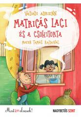 Matricás Laci és a csokitorta - Most én olvasok! NAGYBETŰS SZINT (új kiadás)