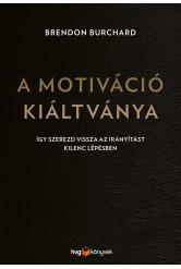 A motiváció kiáltványa - Így szerezd vissza az irányítást kilenc lépésben (e-könyv)