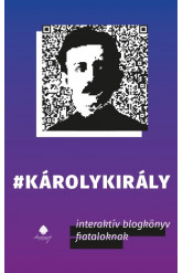 #Károlykirály - Interaktív blogkönyv fiataloknak