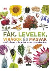 Fák, levelek, virágok és magvak - A növényvilág képes enciklopédiája