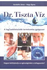 Dr. Tiszta Víz /A legcsodálatosabb természetes gyógyszer