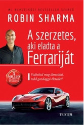 A szerzetes, aki eladta a Ferrariját - Valósítsd meg álmaidat, tedd gazdaggá az életedet! (új kiadás)