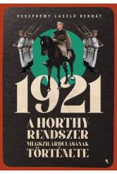 1921 - A Horthy-rendszer megszilárdulásának története