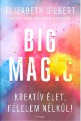 Big Magic /Kreatív élet, félelem nélkül!