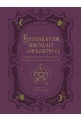 Boszorkányok megtalált varázskönyve - Mágikus gyakorlatok és varázslatok a benned élő boszorkány felébresztésére