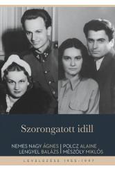 Szorongatott idill - Nemes Nagy Ágnes - Lengyel Balázs és Polcz Alaine - Mészöly Miklós levelezése 1955-1997