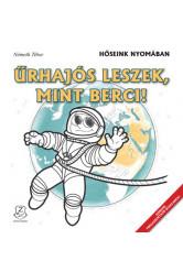 Űrhajós leszek, mint Berci! - Hőseink nyomában