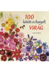 100 kötött és horgolt virág - Színpompás virággyűjtemény ruhák, kiegészítők, párnák és takarók díszítésére