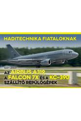 Az Airbus A319, a Falcon 7X és a KC–390 szállító repülőgépek - Haditechnika Fiataloknak