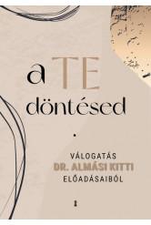 a TE döntésed - Válogatás Dr. Almási Kitti előadásaiból